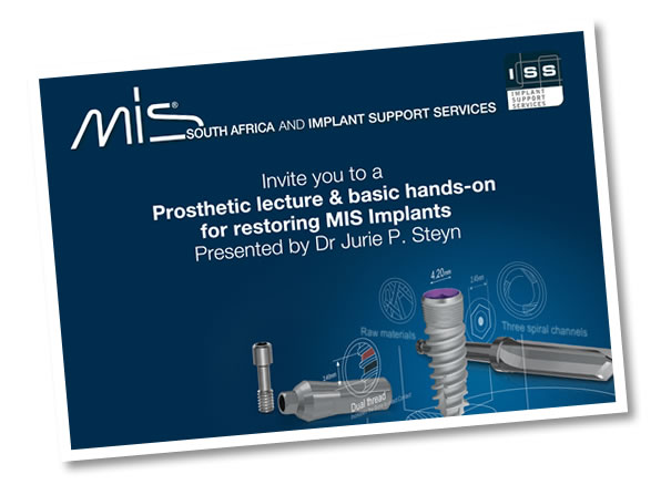 MIS South Africa and Implant Support Services invite you to a Prosthetic lecture & basic hands-on for restoring MIS Implants, presented by Dr Jurie P. Steyn